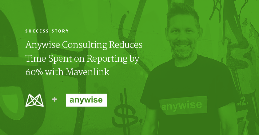 Anywise Consulting Reduces Time Spent on Reporting by 60% with Mavenlink