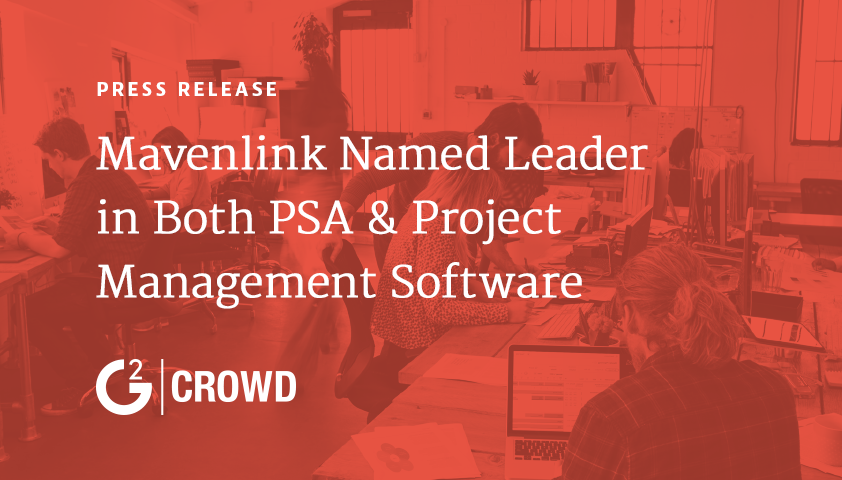 Mavenlink Named the Only Leader in Both the Best Professional Services Automation Software and Best Project Management Software Grids on G2 Crowd