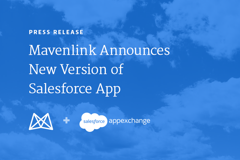 Mavenlink Announces Latest Release of Its Project and Resource Management App on the Salesforce AppExchange, the World's Leading Enterprise Apps Marketplace