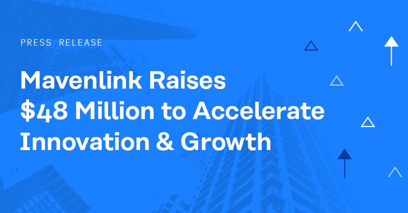 Mavenlink Raises $48 Million to Accelerate Innovation & Growth