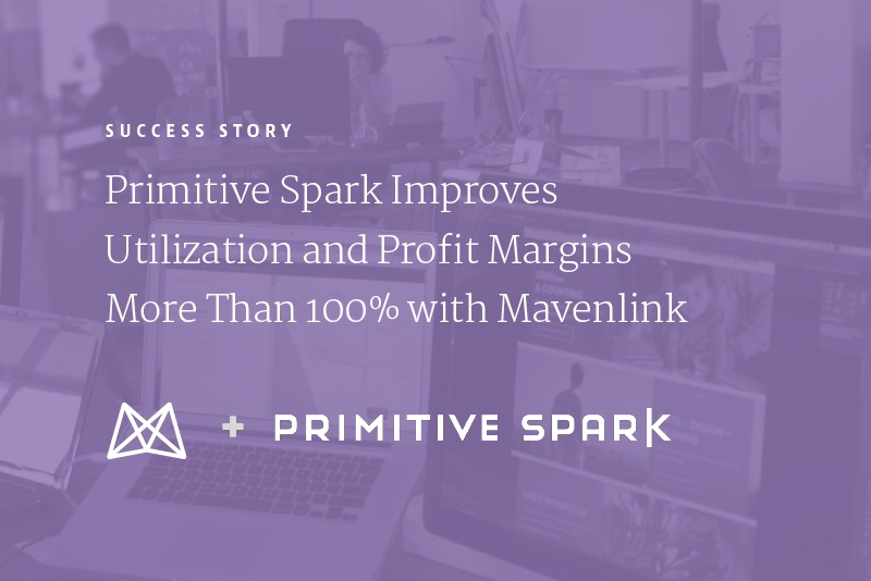 Primitive Spark Improves Utilization and Profit Margins More Than 100% with Mavenlink (Video)