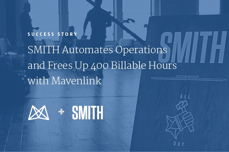 SMITH Automates Operations and Frees Up 400 Billable Hours with Mavenlink