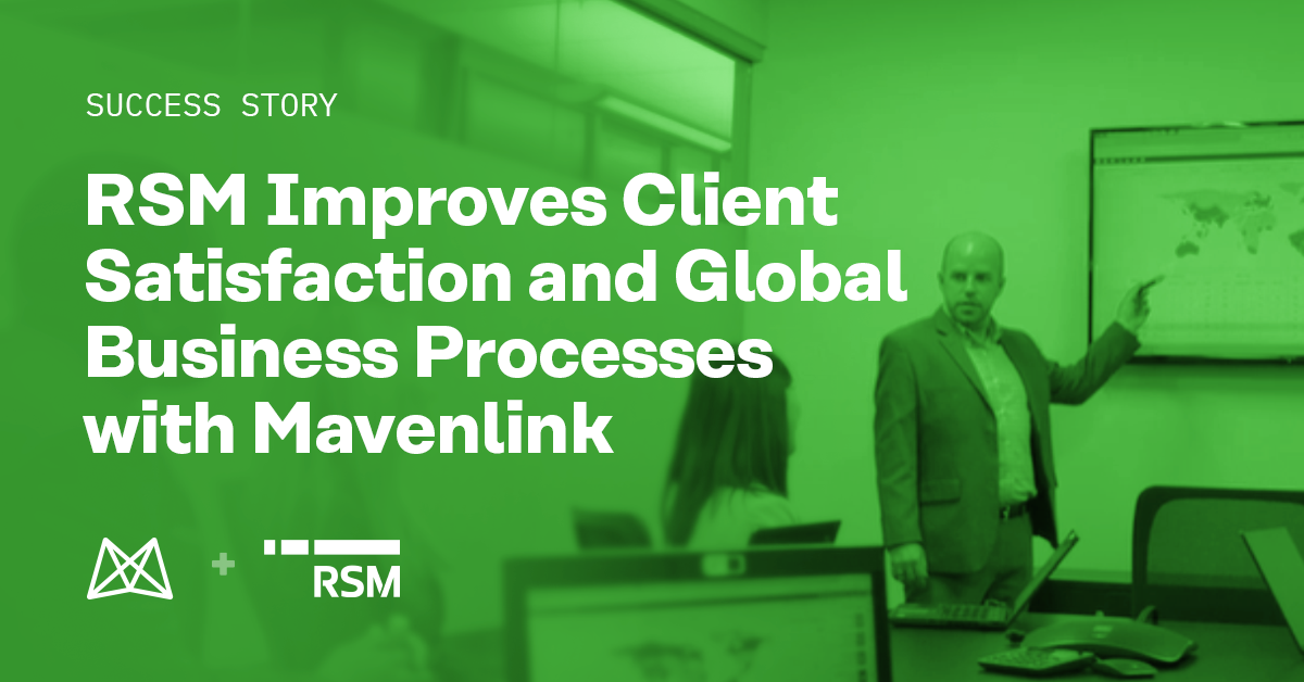 RSM Improves Client Satisfaction and Global Business Processes with Mavenlink