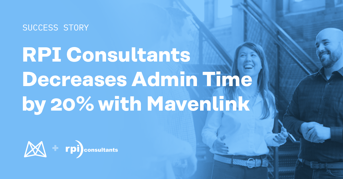 RPI Consultants Decreases Admin Time by 20% With Mavenlink