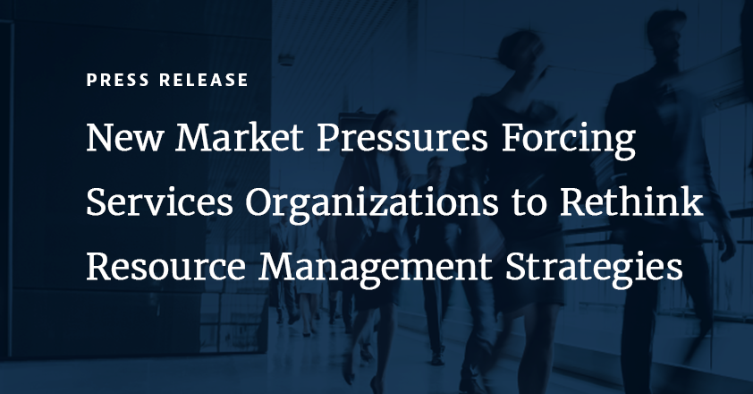 Increased Competition, Delivery Speed, and Pace of Change in the Services Economy Are Forcing Services Organizations to Rethink Resource Management Strategies