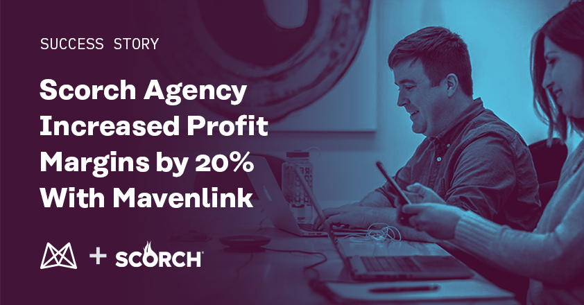 Scorch Agency Increases Profit Margins by 20% with Mavenlink