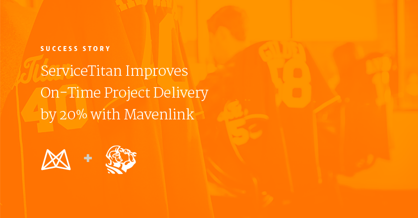 ServiceTitan Improves On-Time Project Delivery by 20% With Mavenlink